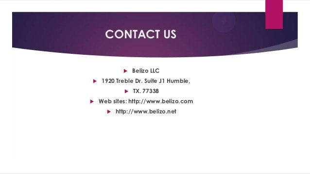 CONTACT US                Belizo LLC   1920 Treble Dr. Suite J1 Humble,                TX. 77338   Web sites: http://w...