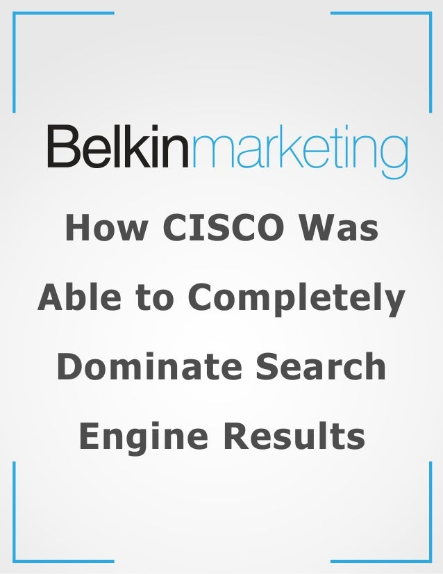 How CISCO Was Able to Completely Dominate Search Engine Results