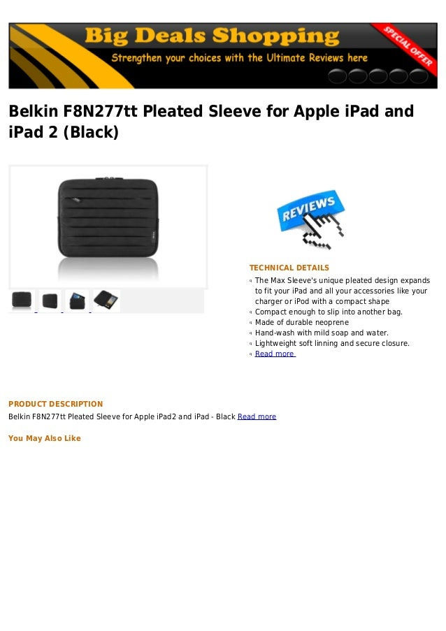 Belkin F8N277tt Pleated Sleeve for Apple iPad andiPad 2 (Black)TECHNICAL DETAILSThe Max Sleeves unique pleated design expa...