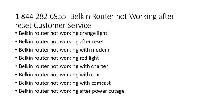 1 844 282 6955 Belkin Router not Working after reset Customer Service • Belkin router not working orange light • Belkin ro...