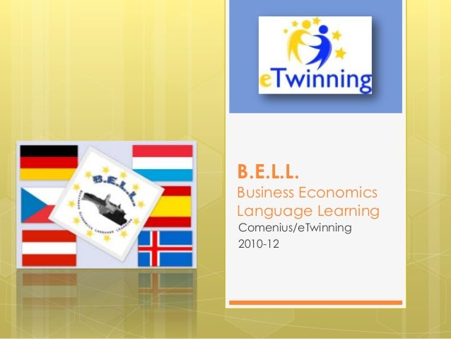 B.E.L.L.Business EconomicsLanguage LearningComenius/eTwinning2010-12