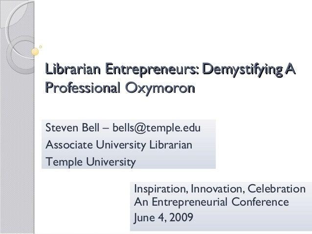 Librarian Entrepreneurs: Demystifying ALibrarian Entrepreneurs: Demystifying A Professional OxymoronProfessional Oxymoron ...