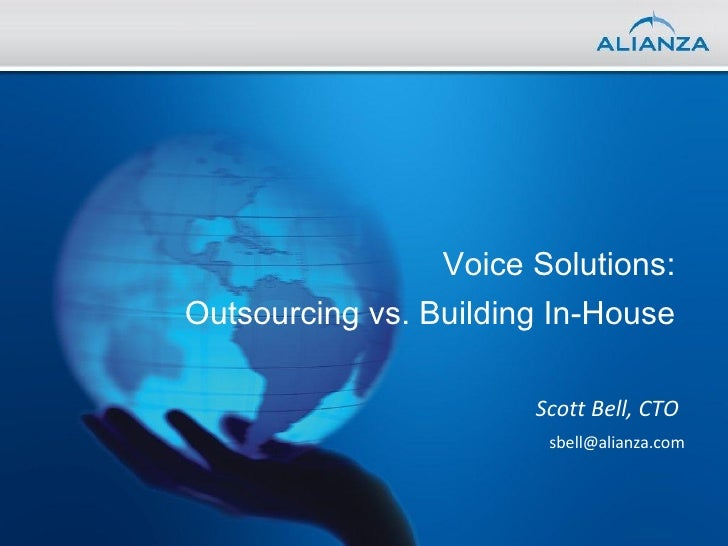Voice Solutions:  Outsourcing vs. Building In-House  Scott Bell, CTO  [email_address]