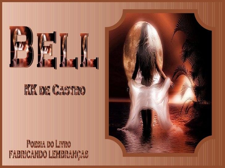 Bell KK de Castro Poesia do Livro FABRICANDO LEMBRANÇAS