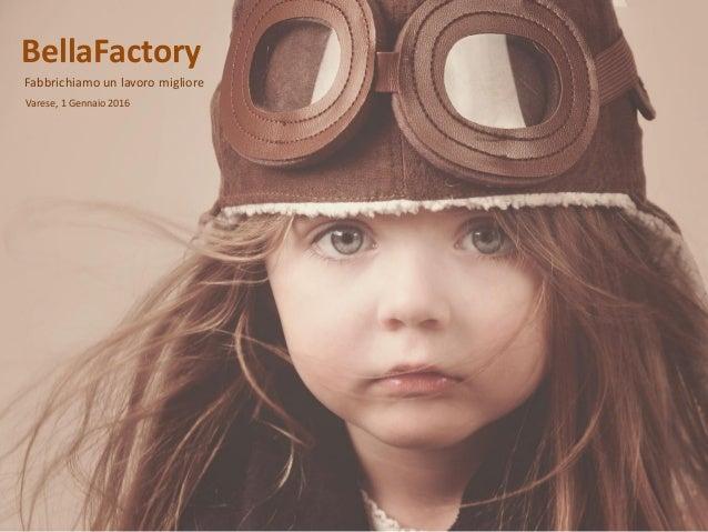 BellaFactory Fabbrichiamo un lavoro migliore Varese, 1 Gennaio 2016