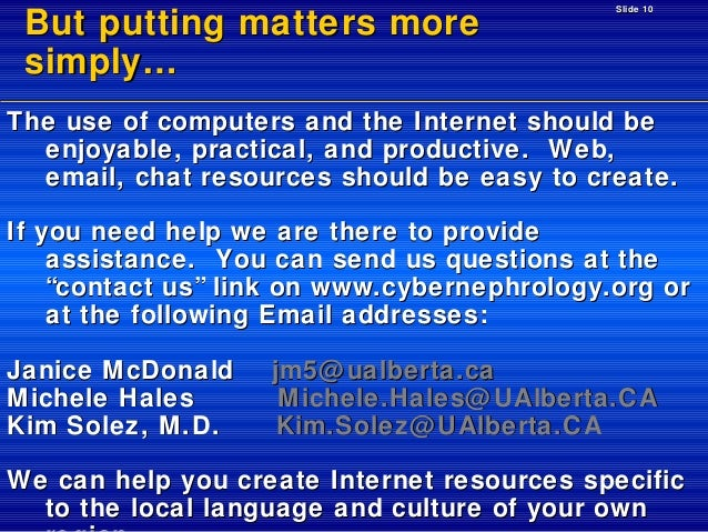 But putting matters more simply…  Slide 10  The use of computers and the Internet should be enjoyable, practical, and prod...