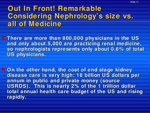 Slide 11  Out In Front! Remarkable Considering Nephrology's size vs. all of Medicine  There are more than 800,000 physici...