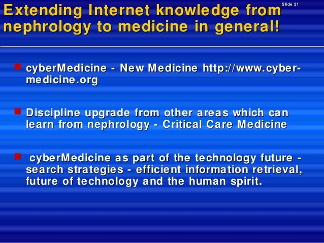 Extending Internet knowledge from nephrology to medicine in general!  Slide 21   cyberM edicine - New M edicine http://ww...