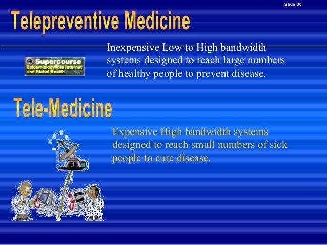 Slide 30  Inexpensive Low to High bandwidth systems designed to reach large numbers of healthy people to prevent disease. ...