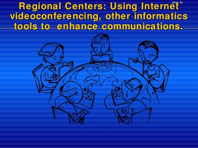 Slide 32  Regional Centers: Using Internet videoconferencing, other informatics tools to enhance communications.