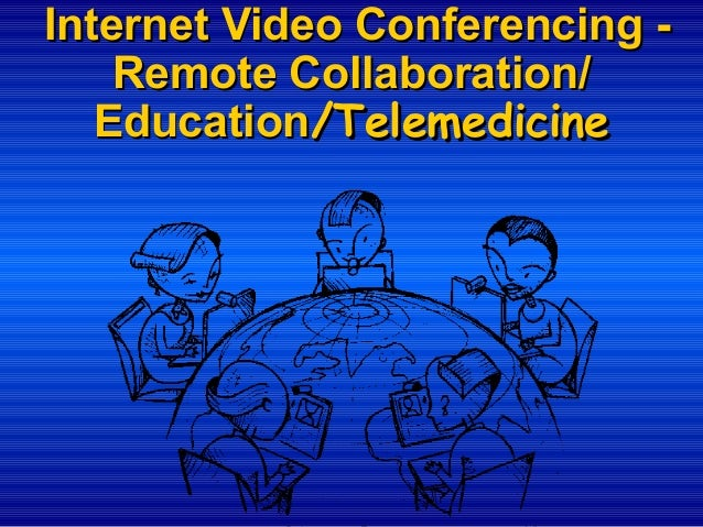 Internet Video Conferencing Remote Collaboration/ Education/Telemedicine