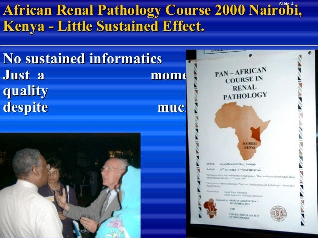 African Renal Pathology Course 2000 Nairobi, Kenya - Little Sustained Effect. Slide 4  No sustained informatics component ...