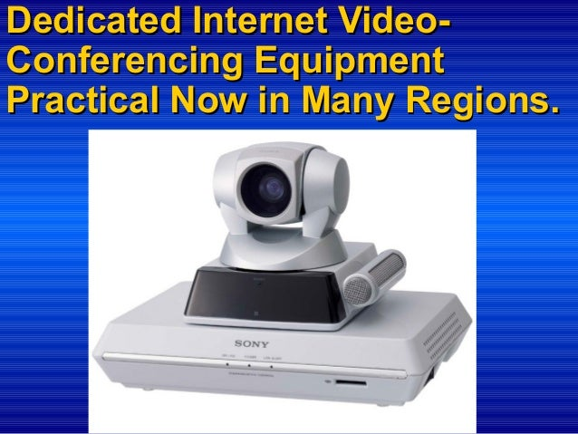 Dedicated Internet VideoConferencing Equipment Practical Now in Many Regions.