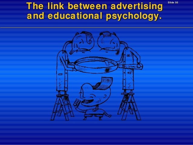 The link between advertising and educational psychology.  Slide 50
