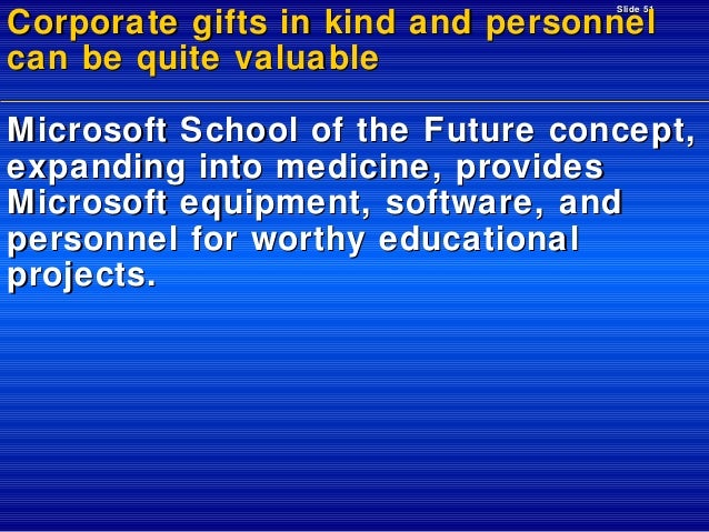 Slide 51  Corporate gifts in kind and personnel can be quite valuable Microsoft School of the Future concept, expanding in...