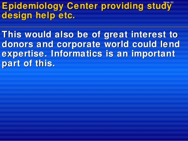 Slide 52  Epidemiology Center providing study design help etc.  This would also be of great interest to donors and corpora...