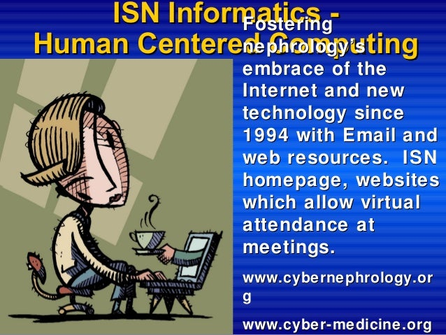 ISN Informatics Fostering nephrology's Human Centered Computing embrace of the Internet and new technology since 1994 with...
