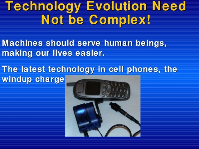 Technology Evolution Need Not be Complex! Machines should serve human beings, making our lives easier. The latest technolo...