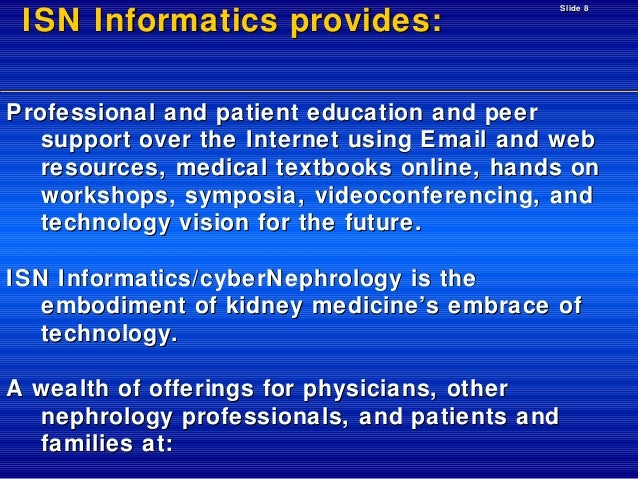 ISN Informatics provides:  Slide 8  Professional and patient education and peer support over the Internet using Email and ...