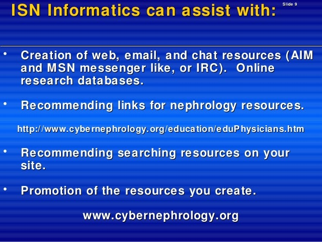 ISN Informatics can assist with:  Slide 9  •  Creation of web, email, and chat resources (AIM and MSN messenger like, or I...