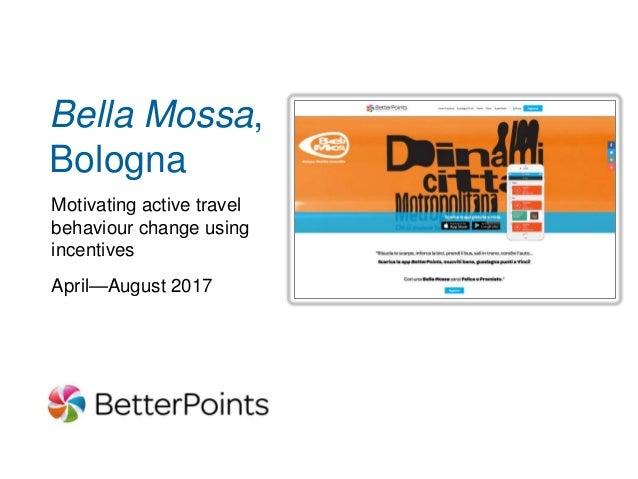 Reading Buses Rewards Bella Mossa, Bologna Motivating active travel behaviour change using incentives April—August 2017