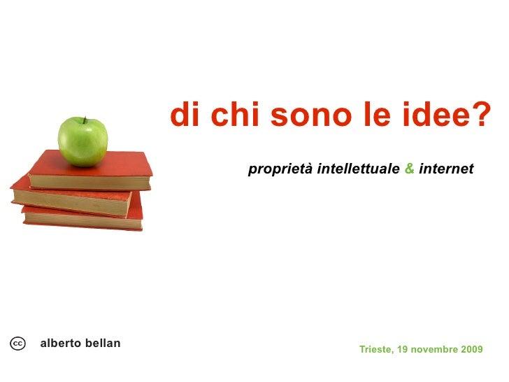 di chi sono le idee?                      proprietà intellettuale & internet     alberto bellan                       Trie...