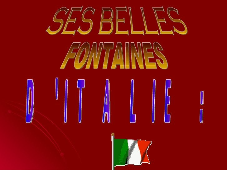 SES BELLES FONTAINES D'ITALIE :
