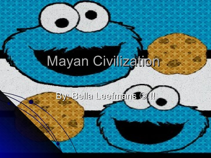 Mayan Civilization  By: Bella Leefmans    !!