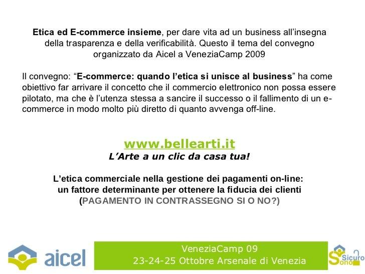VeneziaCamp 09 23-24-25 Ottobre Arsenale di Venezia Etica ed E-commerce insieme , per dare vita ad un business all'insegna...