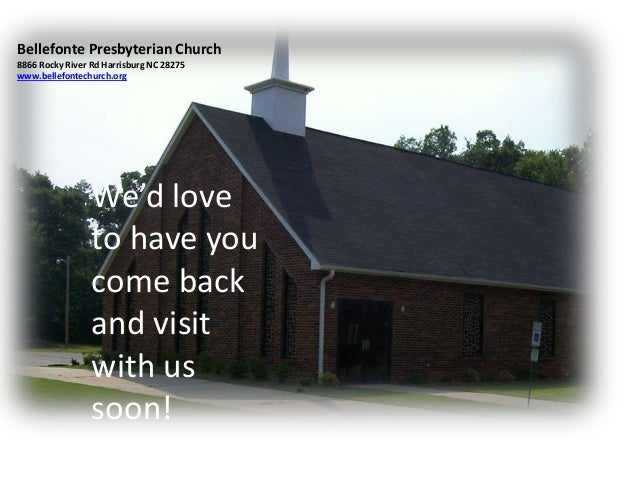 Bellefonte Presbyterian Church8866 Rocky River Rd Harrisburg NC 28275www.bellefontechurch.orgWe'd loveto have youcome back...