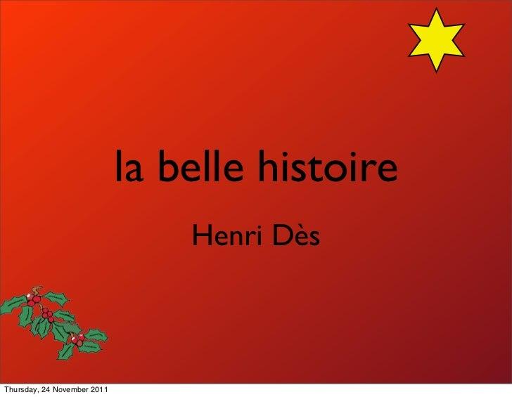 la belle histoire                                 Henri DèsThursday, 24 November 2011