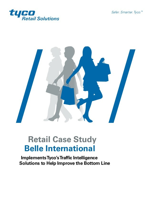 Retail Case StudyBelle InternationalImplementsTyco'sTraffic IntelligenceSolutions to Help Improve the Bottom LineSafer. Sm...