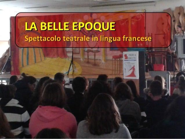 LA BELLE EPOQUELA BELLE EPOQUE Spettacolo teatrale in lingua franceseSpettacolo teatrale in lingua francese