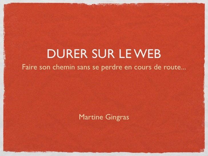 DURER SUR LE WEBFaire son chemin sans se perdre en cours de route...                  Martine Gingras