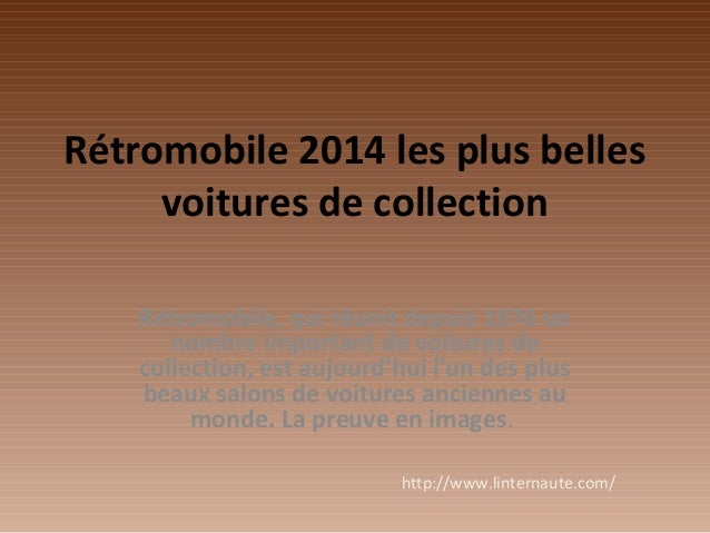 Rétromobile 2014 les plus belles voitures de collection Rétromobile, qui réunit depuis 1976 un nombre important de voiture...