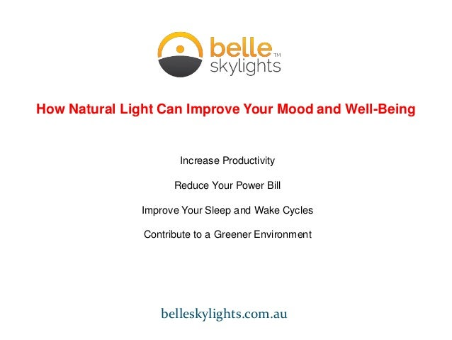How Natural Light Can Improve Your Mood and Well-Being Increase Productivity Reduce Your Power Bill Improve Your Sleep and...