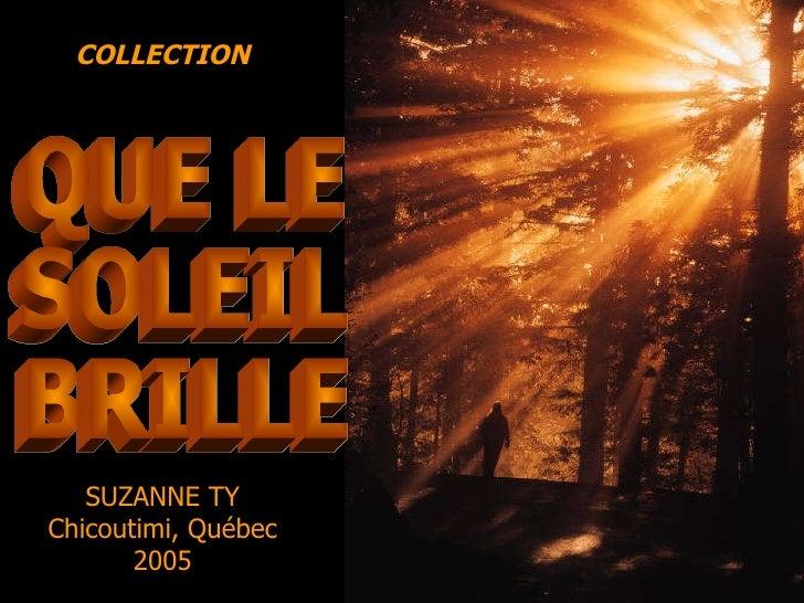 QUE LE SOLEIL BRILLE COLLECTION SUZANNE TY Chicoutimi, Québec 2005