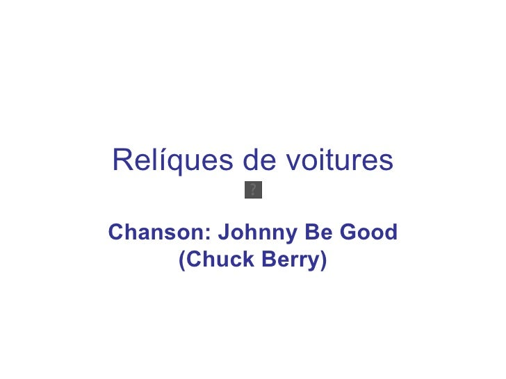 Relíques de voituresChanson: Johnny Be Good     (Chuck Berry)