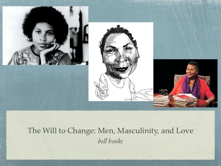The Will to Change: Men, Masculinity, and Love                   be! hooks