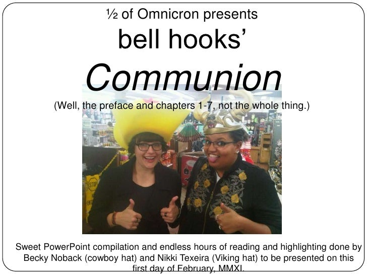 ½ of Omnicron presents<br />bell hooks' Communion<br />(Well, the preface and chapters 1-7, not the whole thing.)<br />Swe...