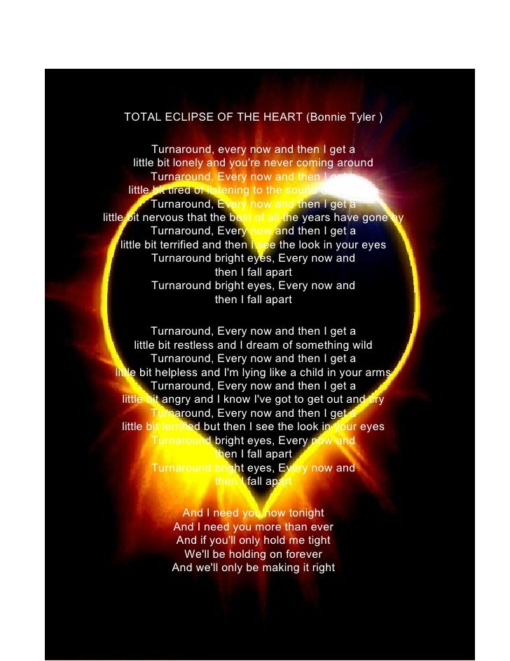 TOTAL ECLIPSE OF THE HEART (Bonnie Tyler )                   Turnaround, every now and then I get a            little bit ...