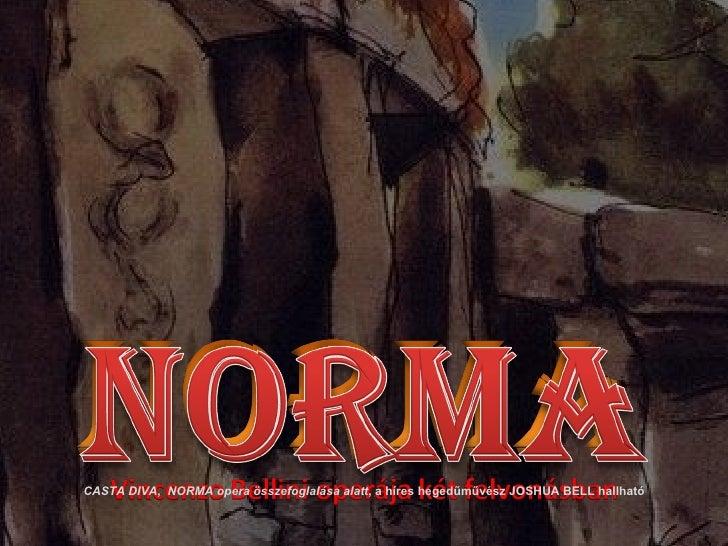 CASTA DIVA ,  NORMA  opera összefoglalása alatt ,  a híres hegedűművész  JOSHUA BELL  hallható