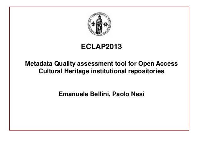 ECLAP2013 Metadata Quality assessment tool for Open Access Cultural Heritage institutional repositories Emanuele Bellini, ...