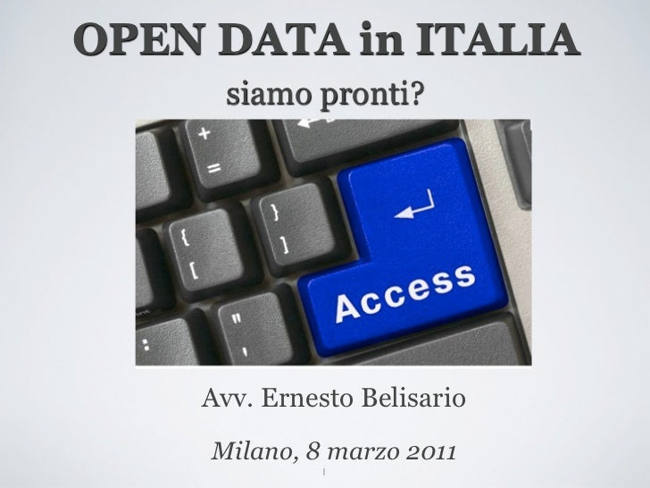 OPEN DATA in ITALIA      siamo pronti?    Avv. Ernesto Belisario     Milano, 8 marzo 2011             1