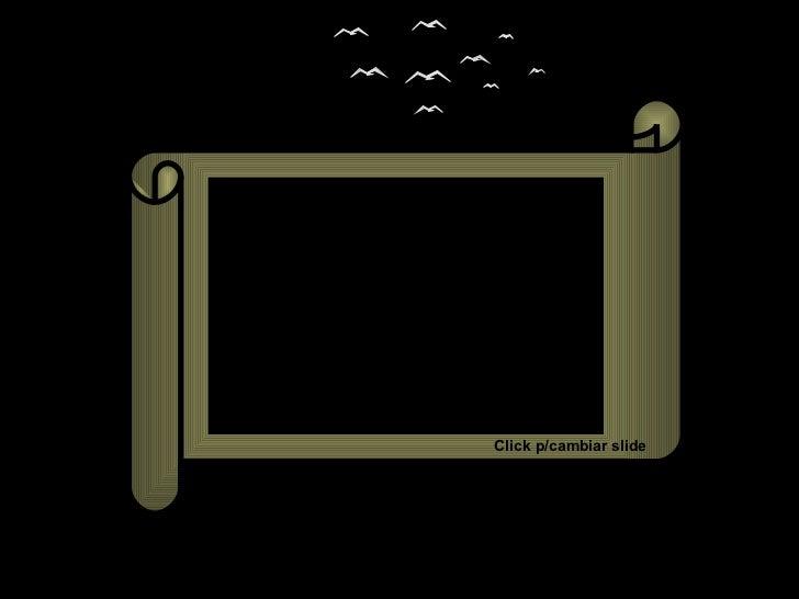 PRESENTACION DE SLIDES PRENDE LOS PARLANTES.. Click p/cambiar slide