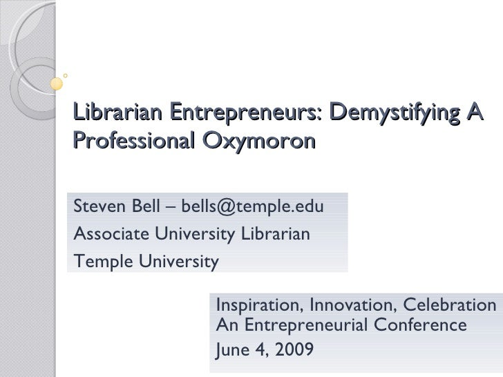 Librarian Entrepreneurs: Demystifying A Professional Oxymoron   Inspiration, Innovation, Celebration An Entrepreneurial Co...