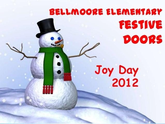 Bellmoore Elementary            Festive             Doors        Joy Day           2012
