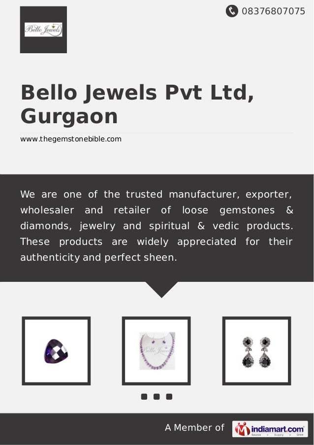 08376807075 A Member of Bello Jewels Pvt Ltd, Gurgaon www.thegemstonebible.com We are one of the trusted manufacturer, exp...