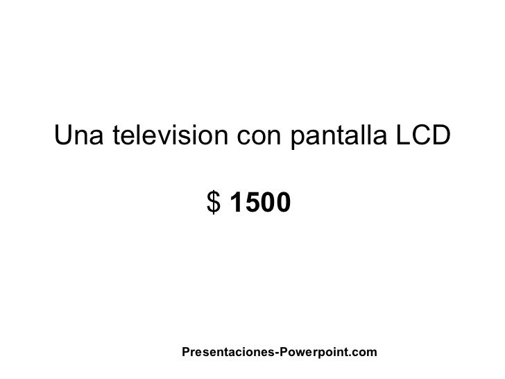 Una television con pantalla LCD             $ 1500          Presentaciones-Powerpoint.com