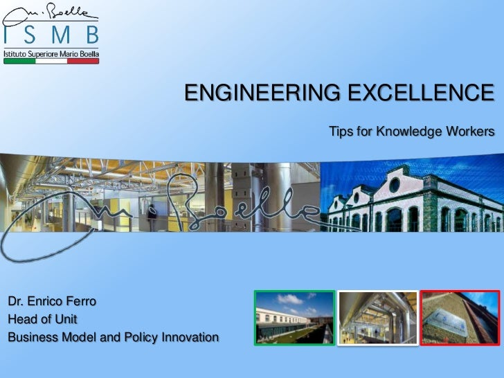 ENGINEERING EXCELLENCE                                       Tips for Knowledge WorkersDr. Enrico FerroHead of UnitBusines...